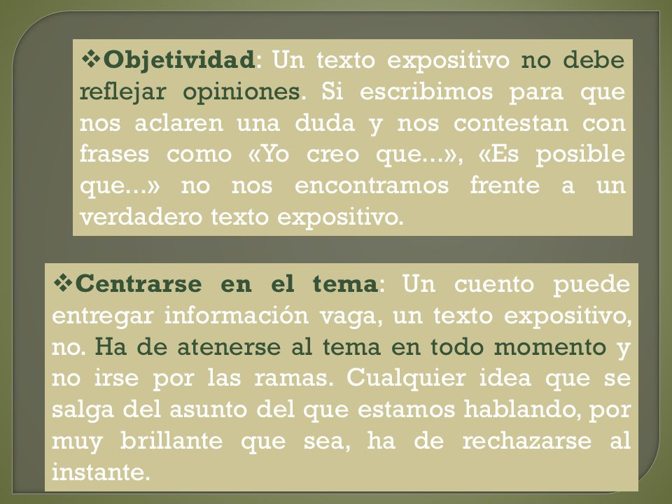 Objetividad: Un texto expositivo no debe reflejar opiniones