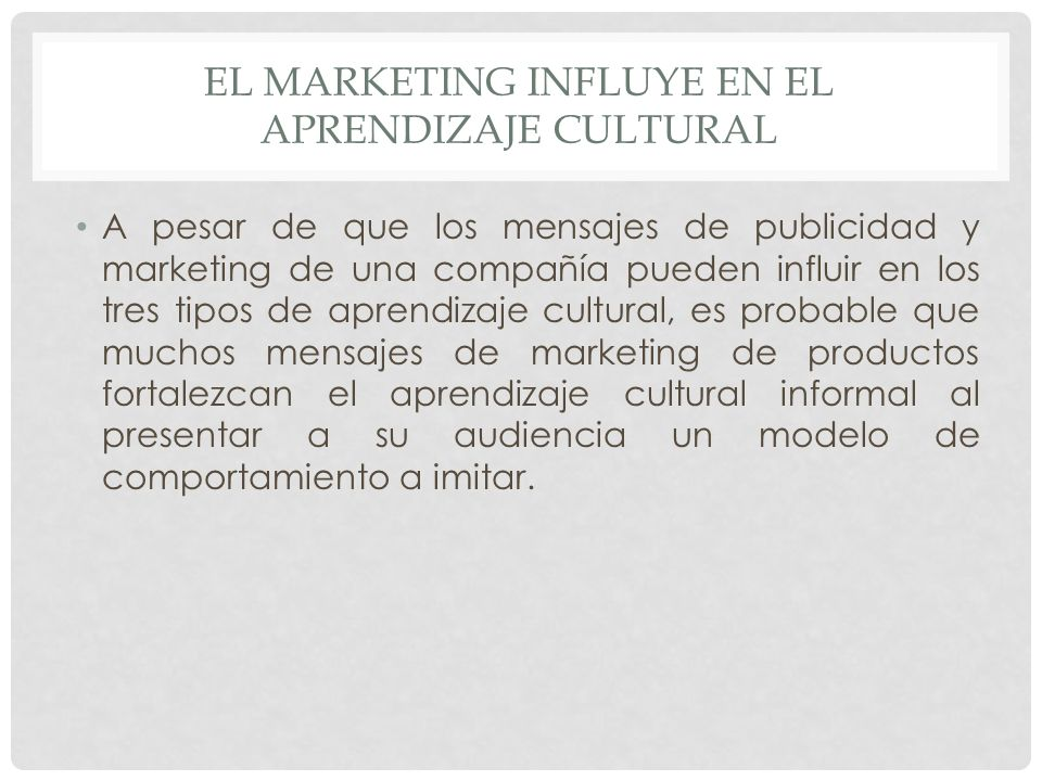 EL MARKETING INFLUYE EN EL APRENDIZAJE CULTURAL