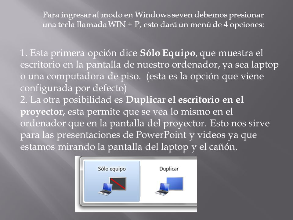 Para ingresar al modo en Windows seven debemos presionar una tecla llamada WIN + P, esto dará un menú de 4 opciones: