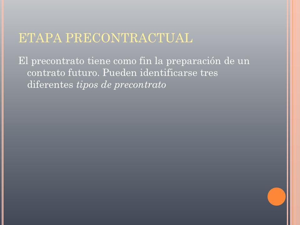 ETAPA PRECONTRACTUAL El precontrato tiene como fin la preparación de un contrato futuro.