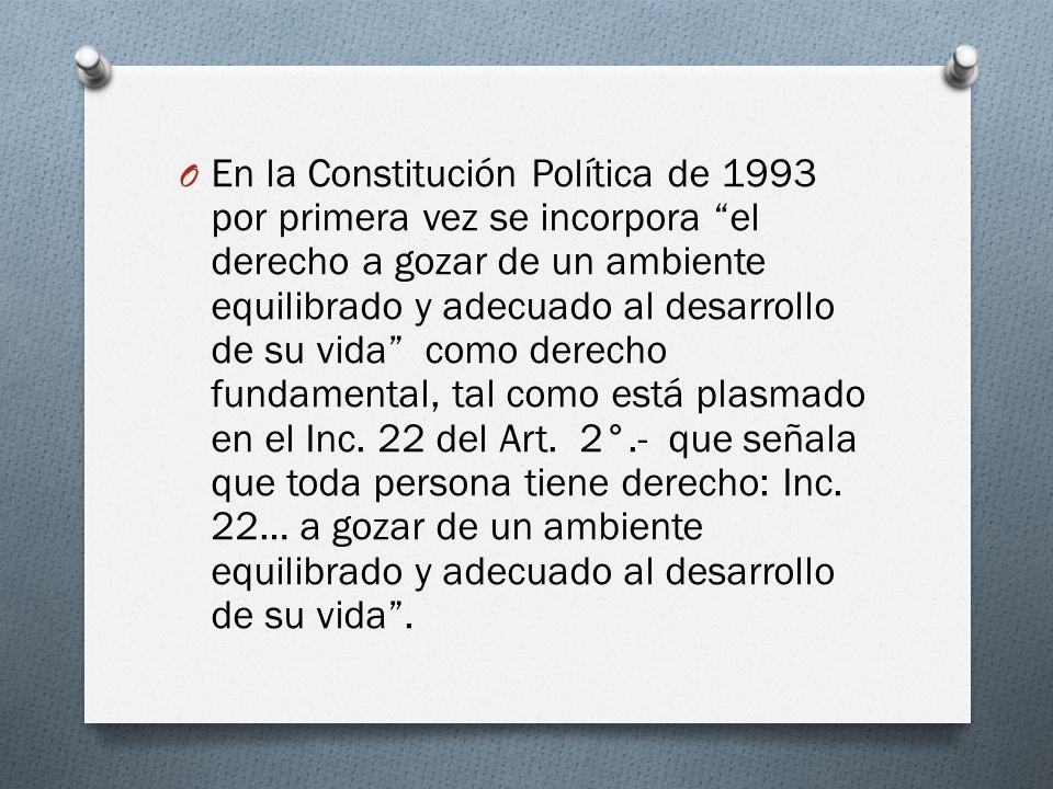 En la Constitución Política de 1993 por primera vez se incorpora el derecho a gozar de un ambiente equilibrado y adecuado al desarrollo de su vida como derecho fundamental, tal como está plasmado en el Inc.