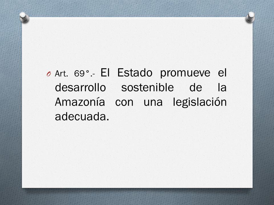 Art. 69°.- El Estado promueve el desarrollo sostenible de la Amazonía con una legislación adecuada.