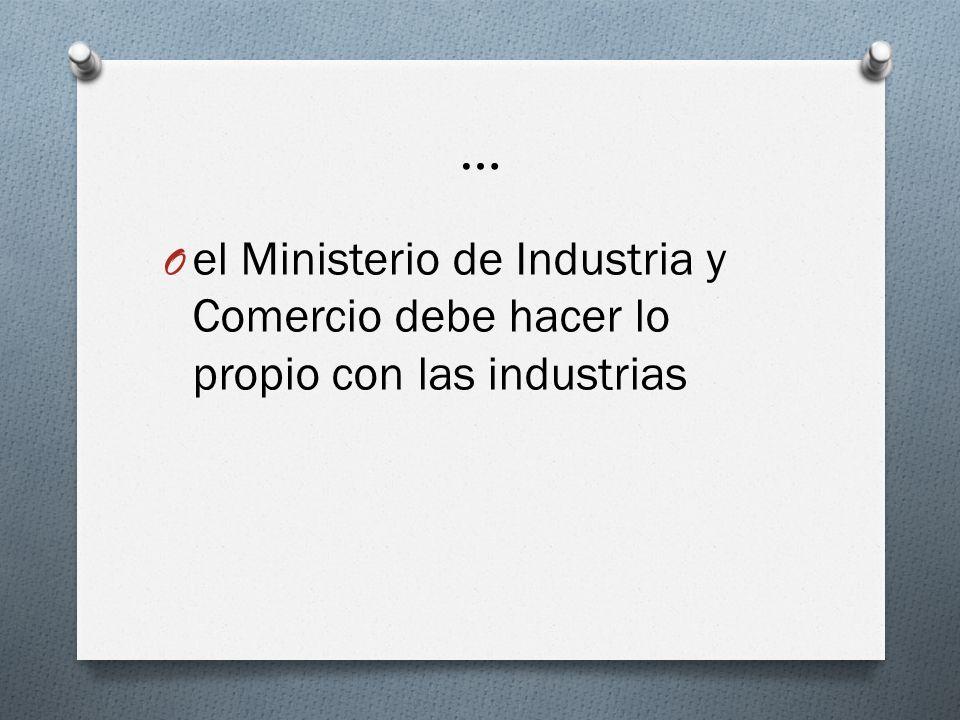 … el Ministerio de Industria y Comercio debe hacer lo propio con las industrias