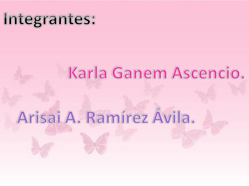Integrantes: Karla Ganem Ascencio. Arisai A. Ramírez Ávila.