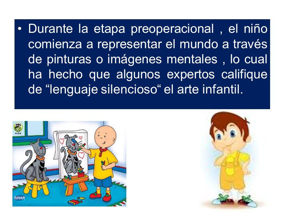 Durante la etapa preoperacional , el niño comienza a representar el mundo a través de pinturas o imágenes mentales , lo cual ha hecho que algunos expertos califique de lenguaje silencioso el arte infantil.