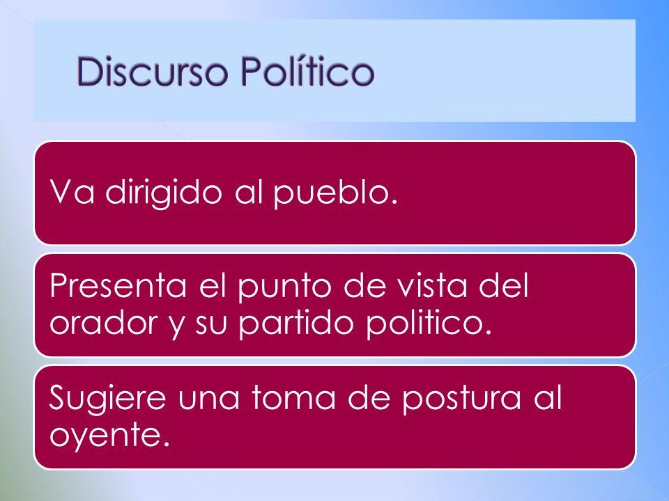 Discurso Político Va dirigido al pueblo.