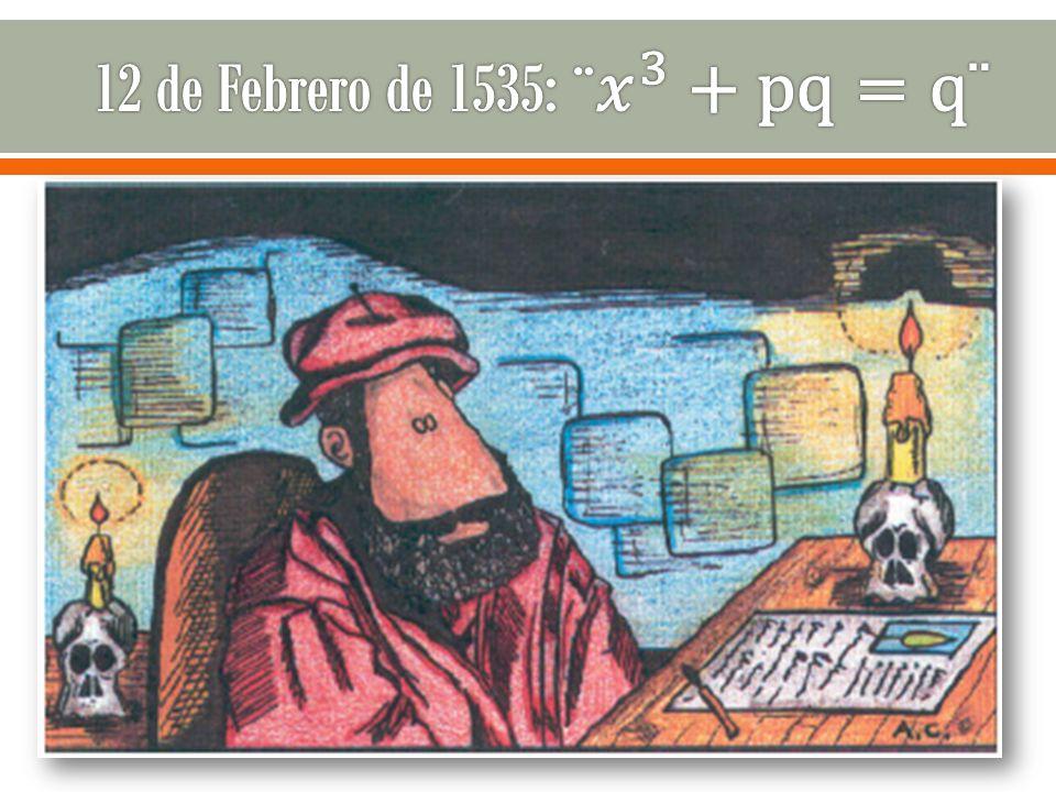 12 de Febrero de 1535: ¨ 𝑥 3 +pq=q¨