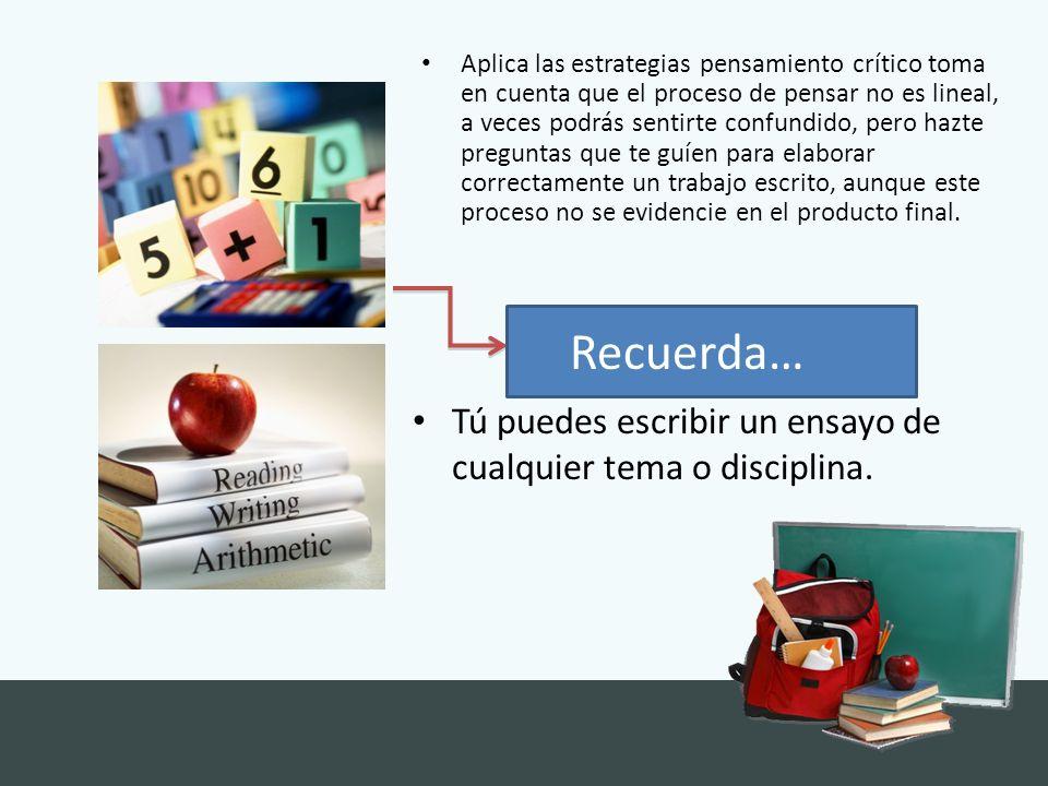 Recuerda… Tú puedes escribir un ensayo de cualquier tema o disciplina.