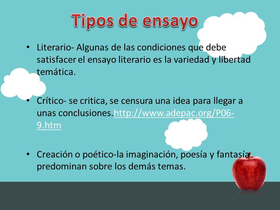 Tipos de ensayo Literario- Algunas de las condiciones que debe satisfacer el ensayo literario es la variedad y libertad temática.