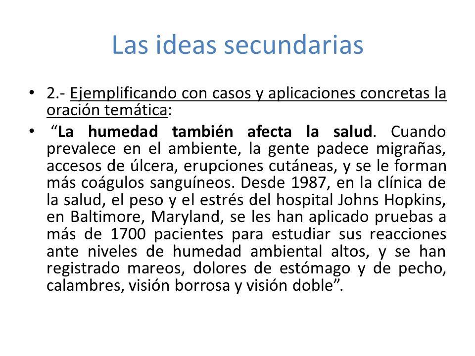 Las ideas secundarias 2.- Ejemplificando con casos y aplicaciones concretas la oración temática: