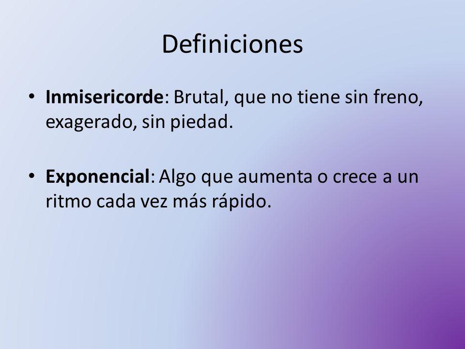 Definiciones Inmisericorde: Brutal, que no tiene sin freno, exagerado, sin piedad.