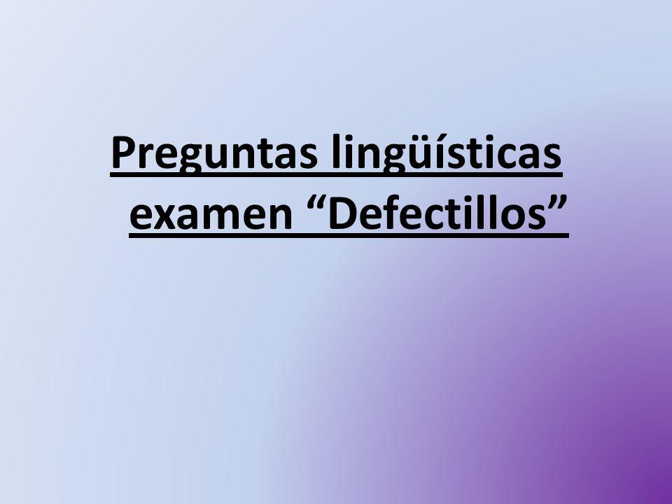 Preguntas lingüísticas examen Defectillos