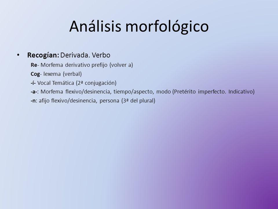 Análisis morfológico Recogían: Derivada. Verbo