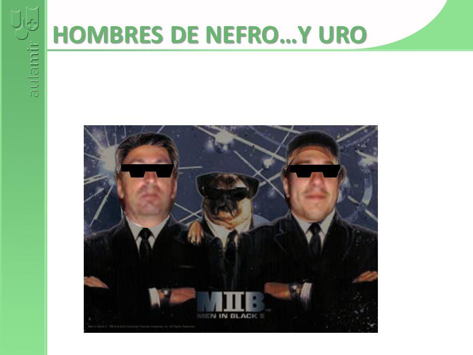 HOMBRES DE NEFRO…Y URO