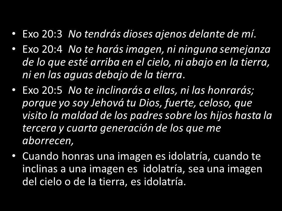 Exo 20:3 No tendrás dioses ajenos delante de mí.