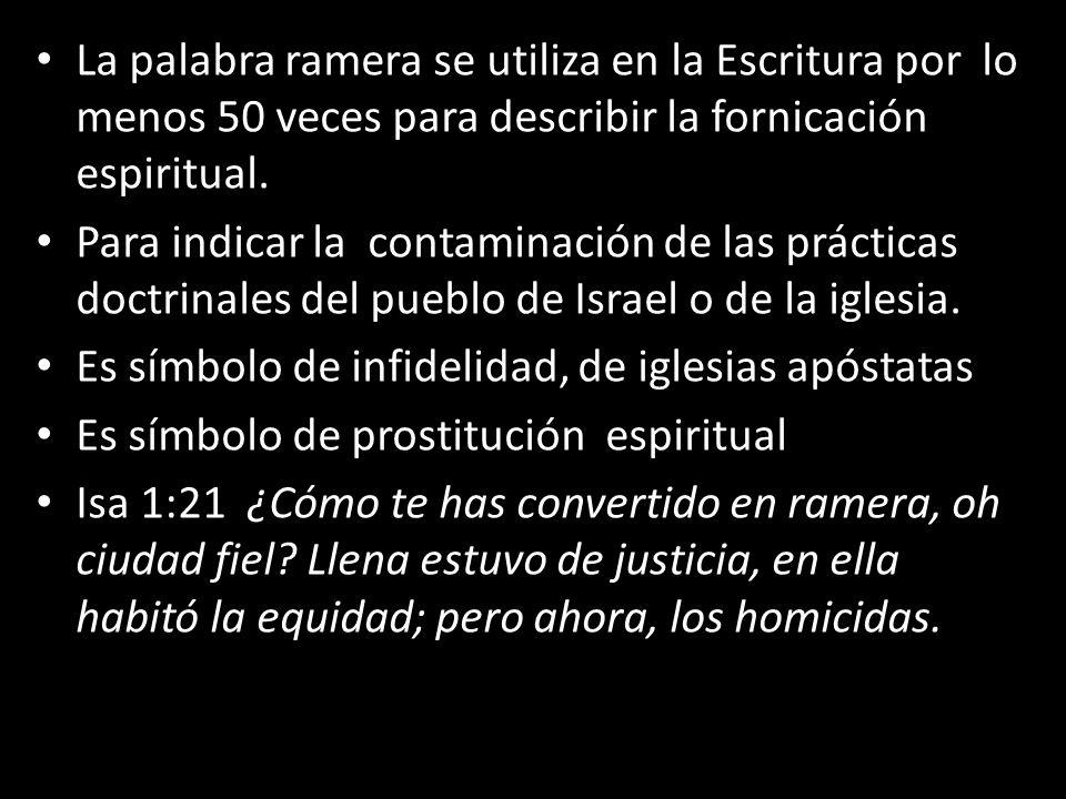 La palabra ramera se utiliza en la Escritura por lo menos 50 veces para describir la fornicación espiritual.