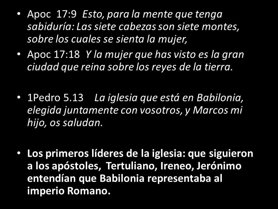 Apoc 17:9 Esto, para la mente que tenga sabiduría: Las siete cabezas son siete montes, sobre los cuales se sienta la mujer,