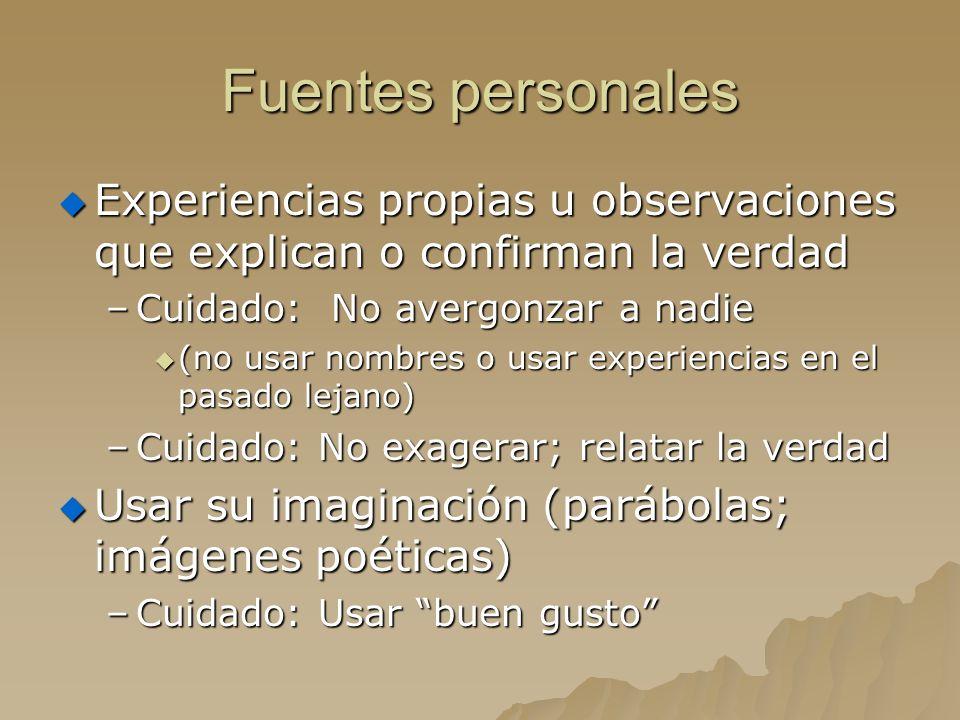 Fuentes personales Experiencias propias u observaciones que explican o confirman la verdad. Cuidado: No avergonzar a nadie.