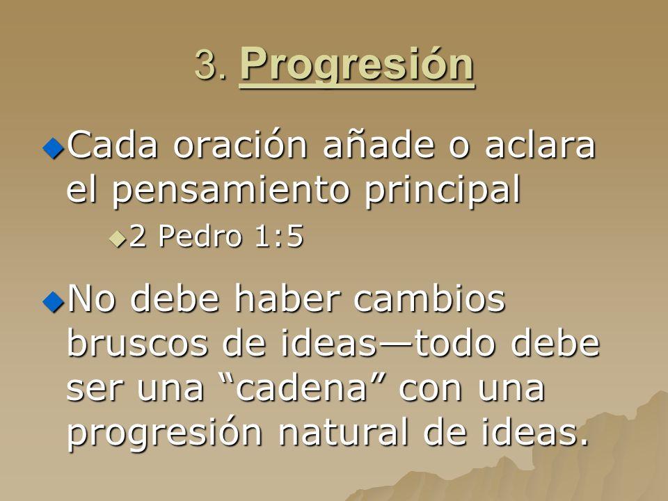3. Progresión Cada oración añade o aclara el pensamiento principal