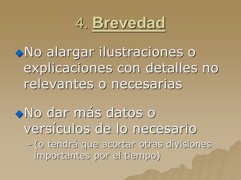 4. Brevedad No alargar ilustraciones o explicaciones con detalles no relevantes o necesarias. No dar más datos o versículos de lo necesario.