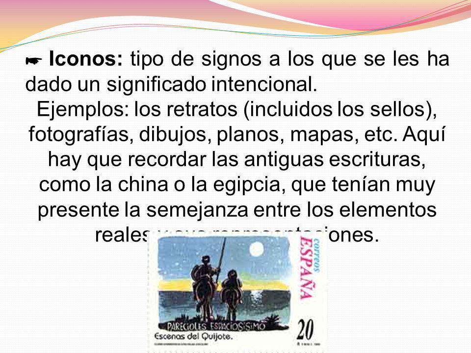 ☛ Iconos: tipo de signos a los que se les ha dado un significado intencional.