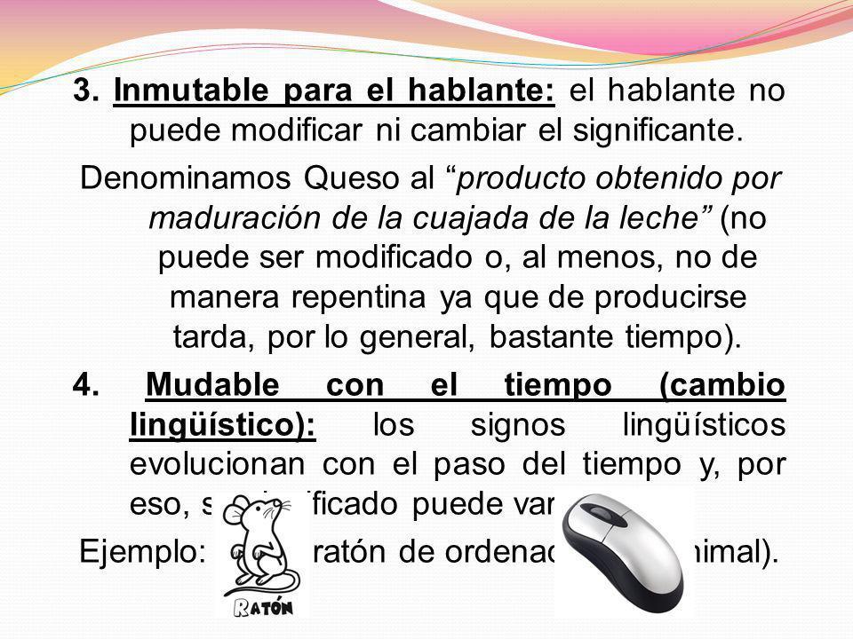 3. Inmutable para el hablante: el hablante no puede modificar ni cambiar el significante.