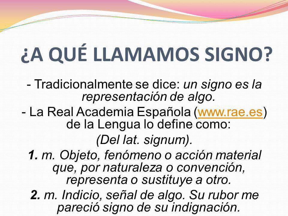 ¿A QUÉ LLAMAMOS SIGNO - Tradicionalmente se dice: un signo es la representación de algo.