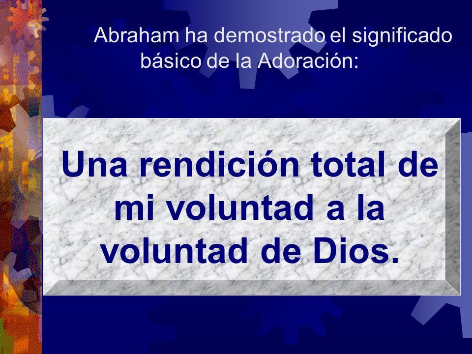 Una rendición total de mi voluntad a la voluntad de Dios.