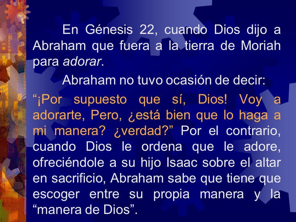 En Génesis 22, cuando Dios dijo a Abraham que fuera a la tierra de Moriah para adorar.