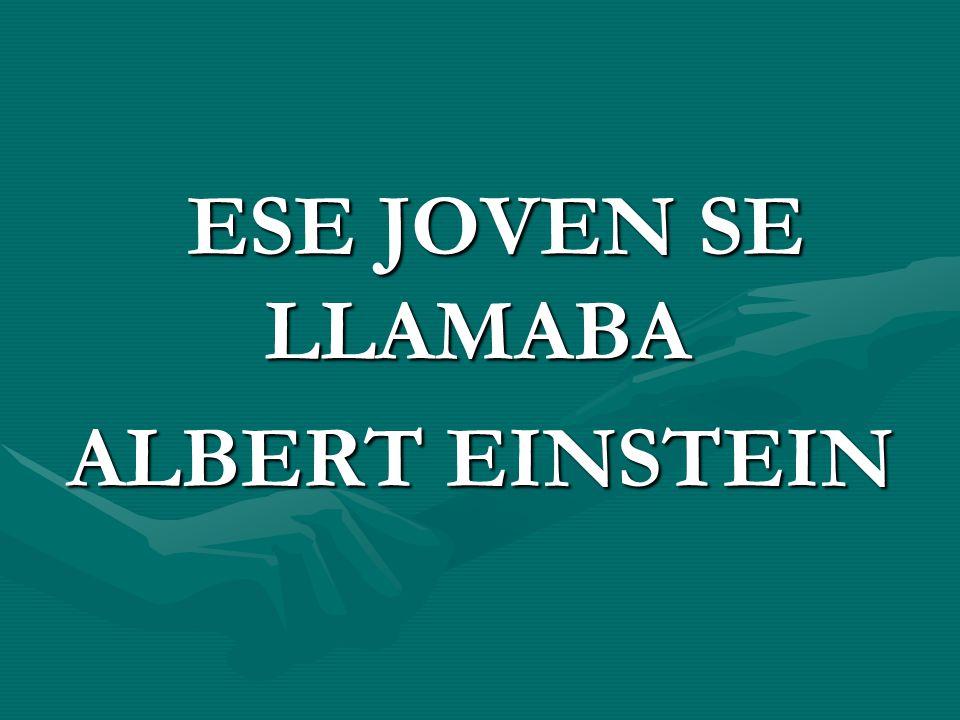 ESE JOVEN SE LLAMABA ALBERT EINSTEIN