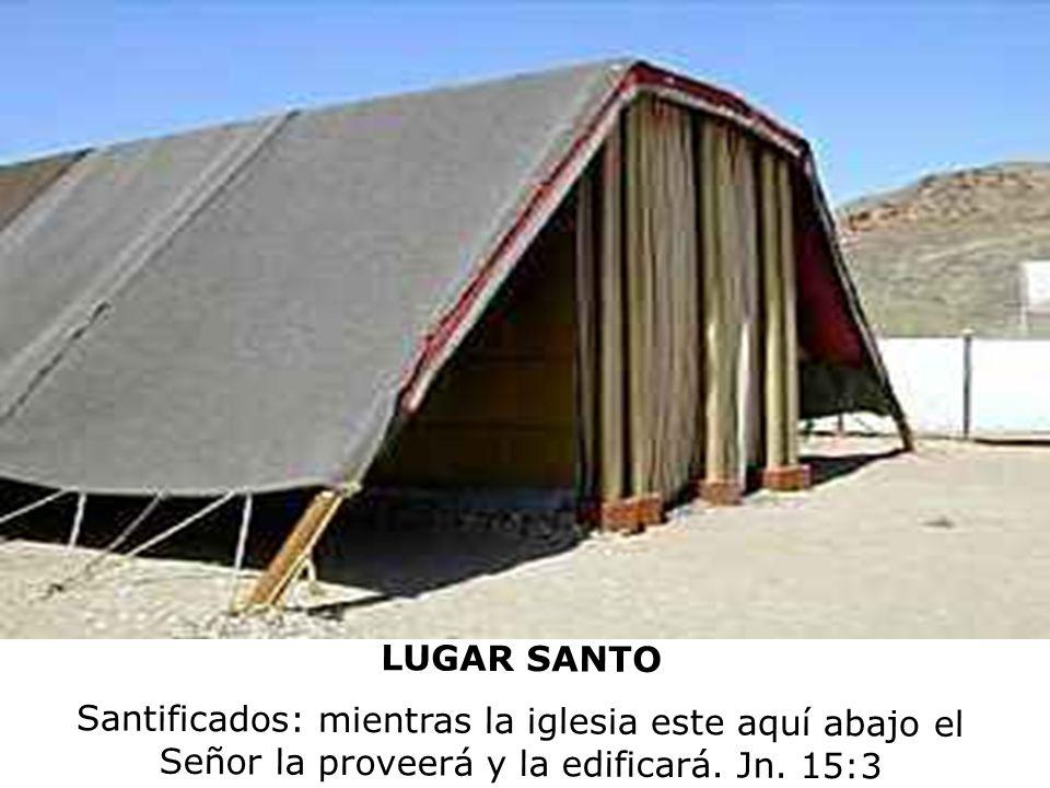 LUGAR SANTO Santificados: mientras la iglesia este aquí abajo el Señor la proveerá y la edificará.