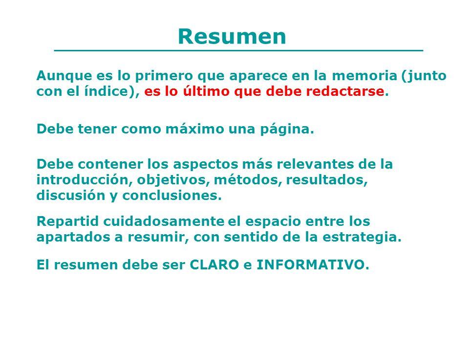 Resumen Aunque es lo primero que aparece en la memoria (junto con el índice), es lo último que debe redactarse.