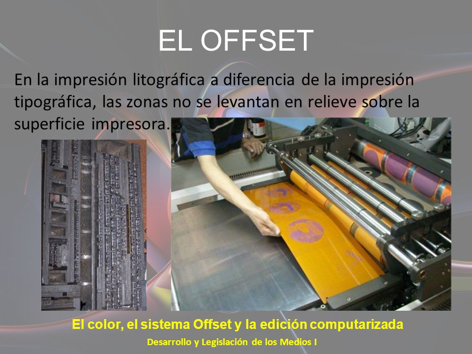 EL OFFSETEn la impresión litográfica a diferencia de la impresión tipográfica, las zonas no se levantan en relieve sobre la superficie impresora.