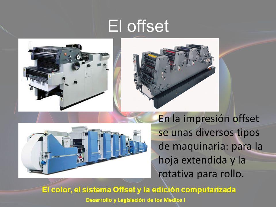 El offset En la impresión offset se unas diversos tipos de maquinaria: para la hoja extendida y la rotativa para rollo.