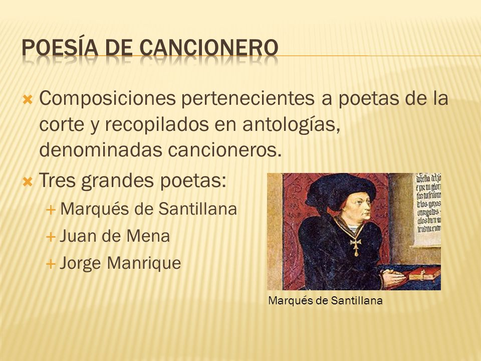 Poesía de cancionero Composiciones pertenecientes a poetas de la corte y recopilados en antologías, denominadas cancioneros.