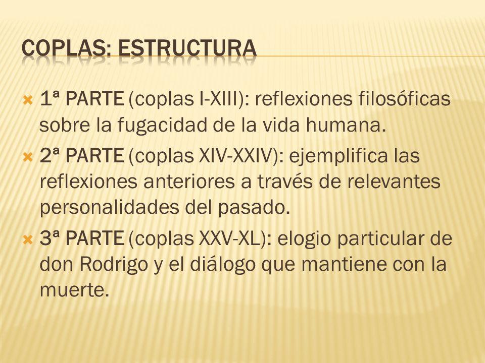 Coplas: estructura 1ª PARTE (coplas I-XIII): reflexiones filosóficas sobre la fugacidad de la vida humana.