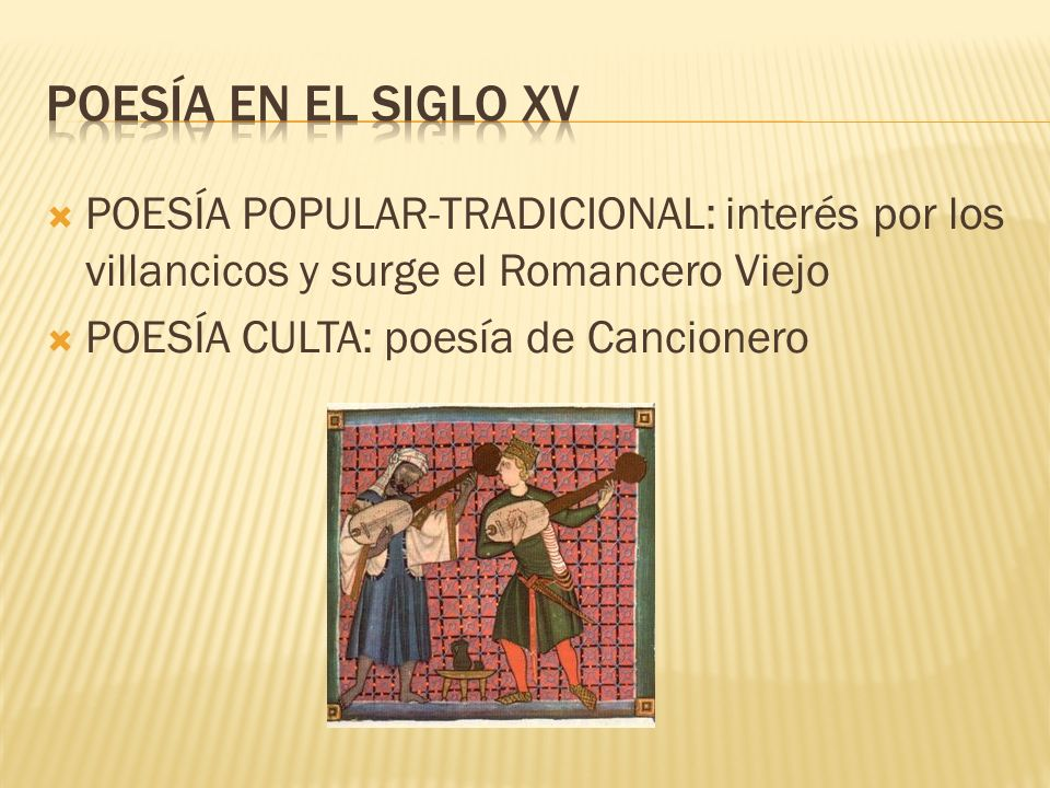 POESÍA EN EL SIGLO XV POESÍA POPULAR-TRADICIONAL: interés por los villancicos y surge el Romancero Viejo.