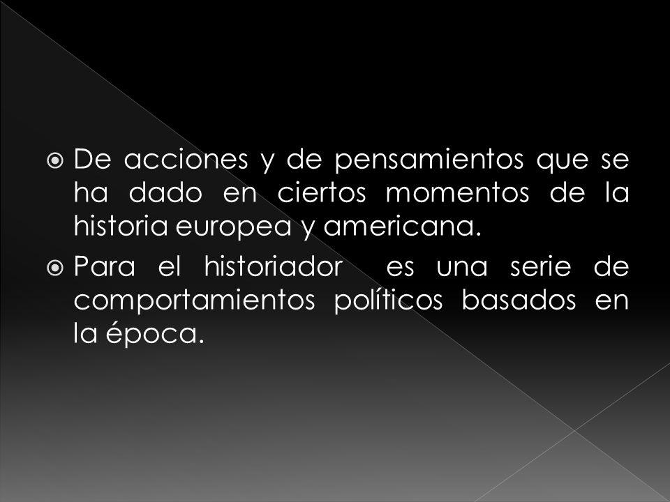 De acciones y de pensamientos que se ha dado en ciertos momentos de la historia europea y americana.