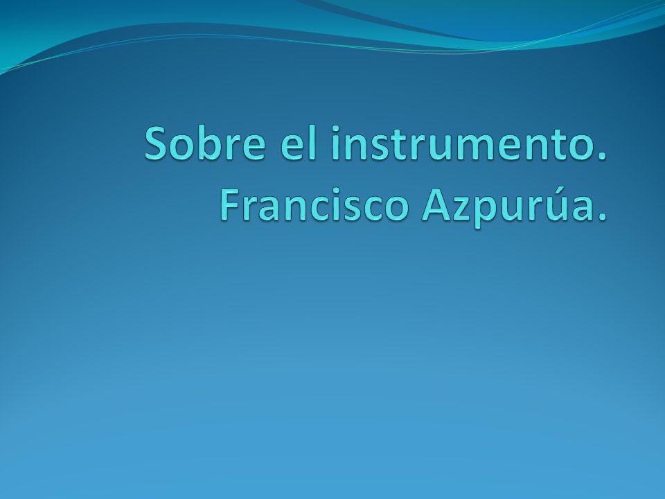 Sobre el instrumento. Francisco Azpurúa.