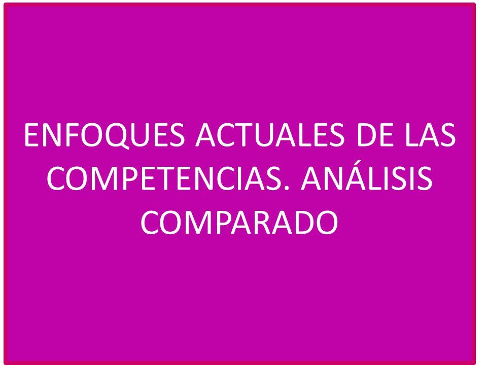ENFOQUES ACTUALES DE LAS COMPETENCIAS. ANÁLISIS COMPARADO
