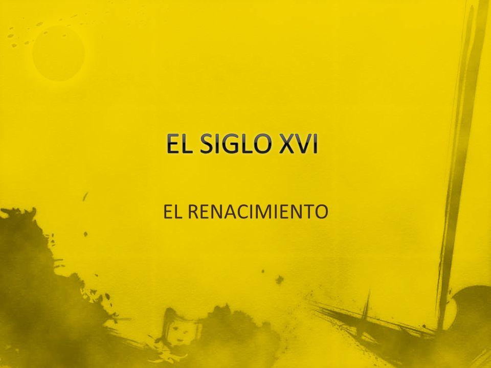 EL SIGLO XVI EL RENACIMIENTO