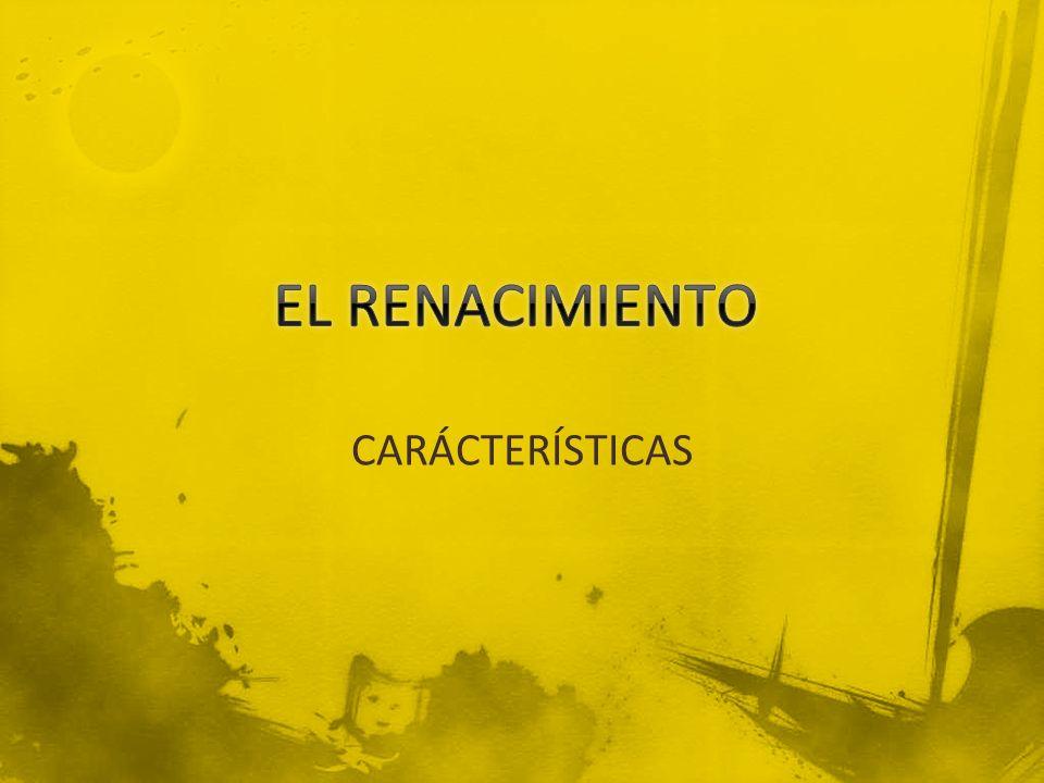 EL RENACIMIENTO CARÁCTERÍSTICAS