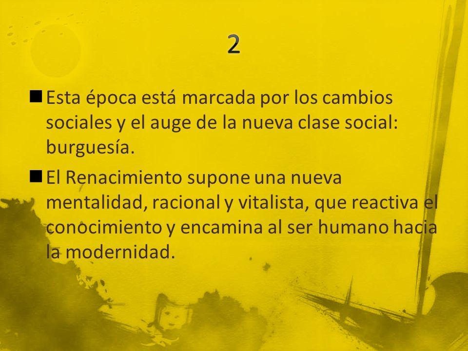 2 Esta época está marcada por los cambios sociales y el auge de la nueva clase social: burguesía.