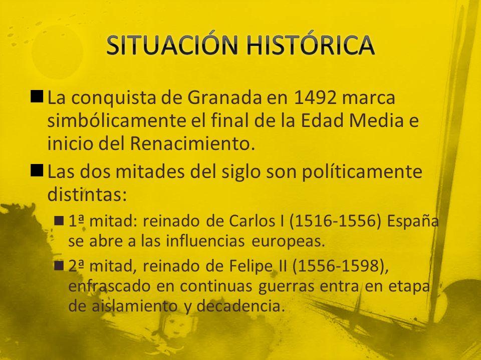 SITUACIÓN HISTÓRICA La conquista de Granada en 1492 marca simbólicamente el final de la Edad Media e inicio del Renacimiento.