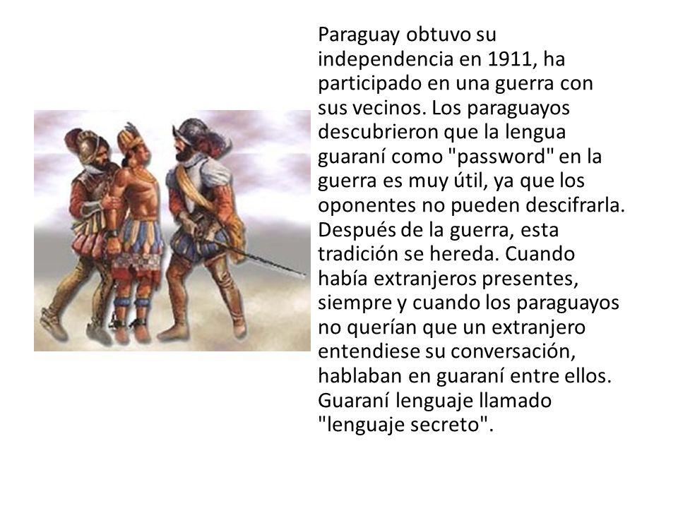 Paraguay obtuvo su independencia en 1911, ha participado en una guerra con sus vecinos.