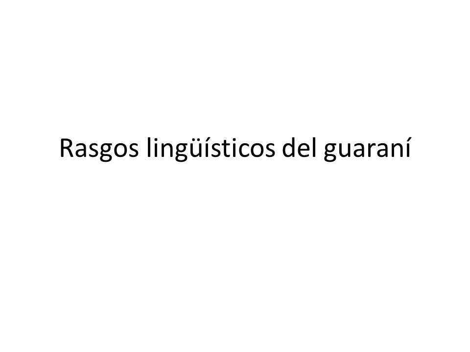 Rasgos lingüísticos del guaraní