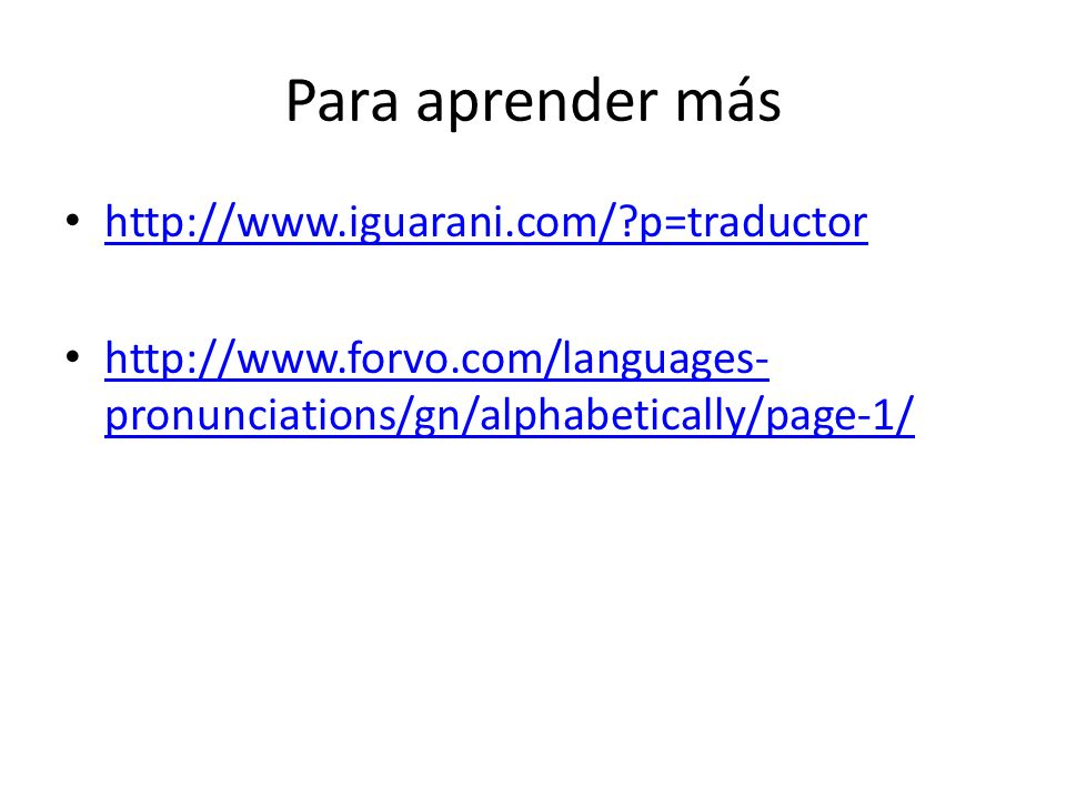 Para aprender más http://www.iguarani.com/ p=traductor