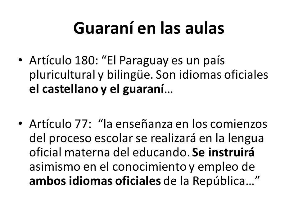 Guaraní en las aulas Artículo 180: El Paraguay es un país pluricultural y bilingüe. Son idiomas oficiales el castellano y el guaraní…