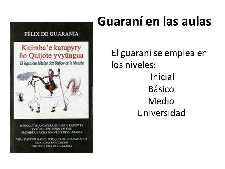 Guaraní en las aulas El guaraní se emplea en los niveles: Inicial