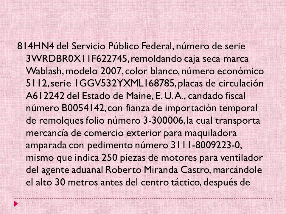 814HN4 del Servicio Público Federal, número de serie 3WRDBR0X11F622745, remoldando caja seca marca Wablash, modelo 2007, color blanco, número económico 5112, serie 1GGV532YXML168785, placas de circulación A612242 del Estado de Maine, E.